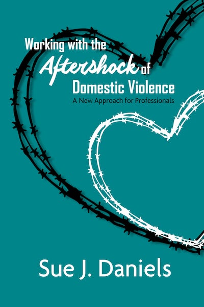 Working with the Aftershock of Domestic Violence Book Sue J. Daniels